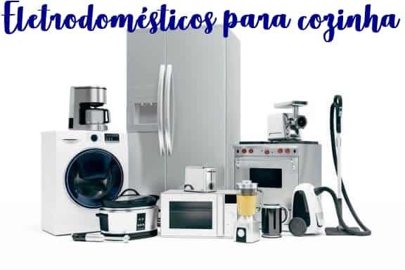 dicas e lista de eletrodomésticos para cozinha