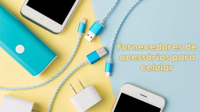 fornecedores de acessorios para celular